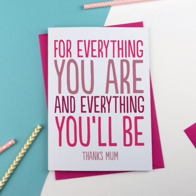 Everything you are mum mother day card